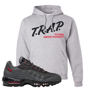 Air Max 95 Dark Gray and Red Pullover Hoodie | Trap To Rise Above Poverty, Ash