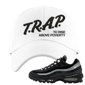 Air Max 95 Essential Black And Dark Smoke Grey Dad Hat | Trap To Rise Above Poverty, White