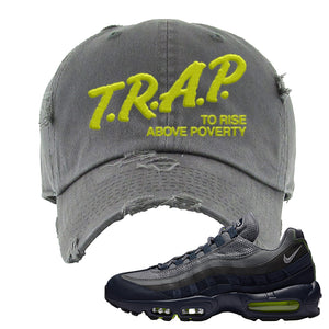 Air Max 95 Midnight Navy / Volt Distressed Dad Hat | Dark Gray, Trap To Rise Above Poverty