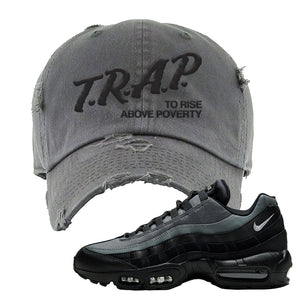 Air Max 95 Black Smoke Grey Distressed Dad Hat | Trap To Rise Above Poverty, Dark Gray
