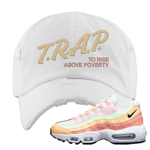 Air Max 95 WMNS Melon Tint Distressed Dad Hat | White, Trap To Rise Above Poverty