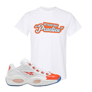 Question Low Vivid Orange T-Shirt | Talkin Bout Practice, White