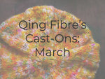 Qing Fibre's Cast-ons for March!