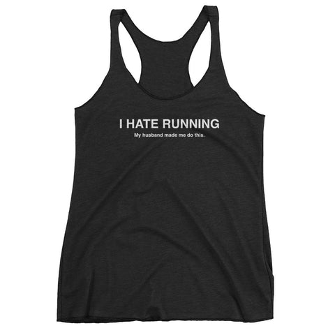 I HATE RUNNING My husband made me do this - Women's tank top