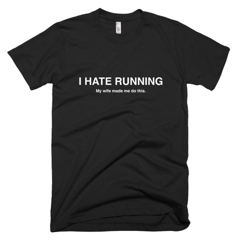 I HATE RUNNING My wife make me do this - Men's t-shirt