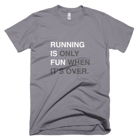 running is only fun when it's over tshirt