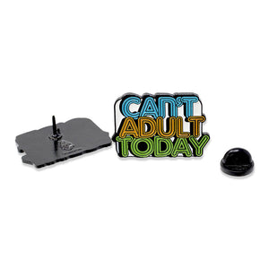 Can't Adult Today Bold Enamel Color Pin