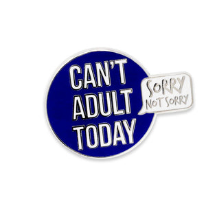 Can't Adult Today Sorry Not Sorry Enamel Pin