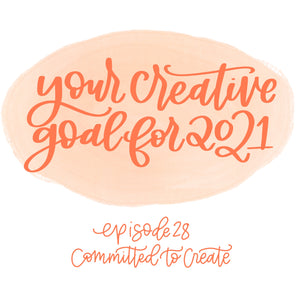 028: Your Creative Goal for 2021