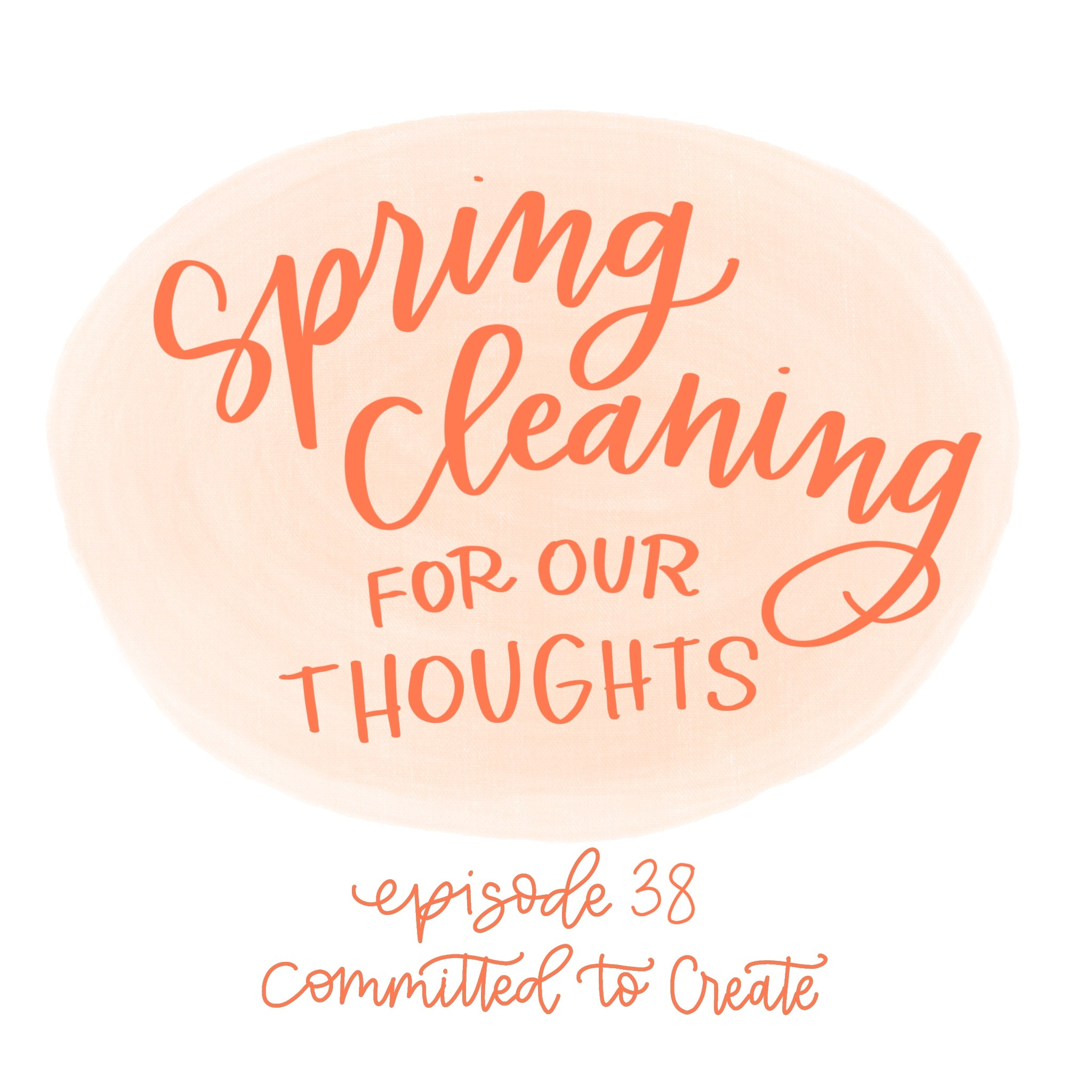 038: Spring Cleaning For Our Thoughts