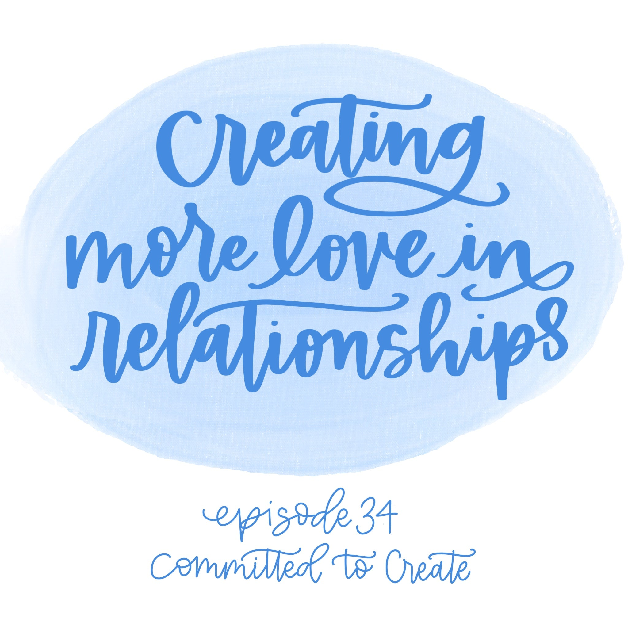 034: Creating More Love in Relationships