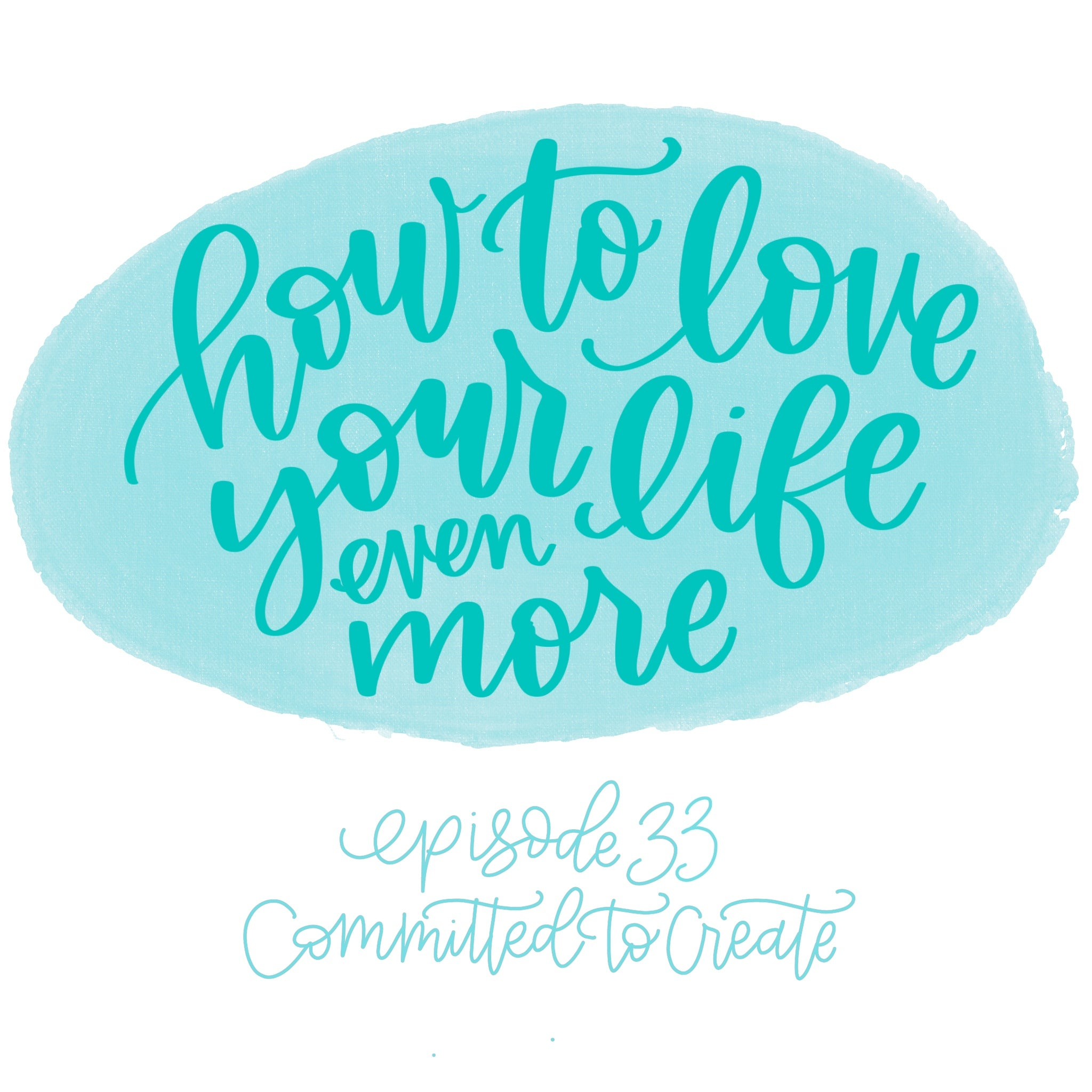 033: How to Love Your Life Even More