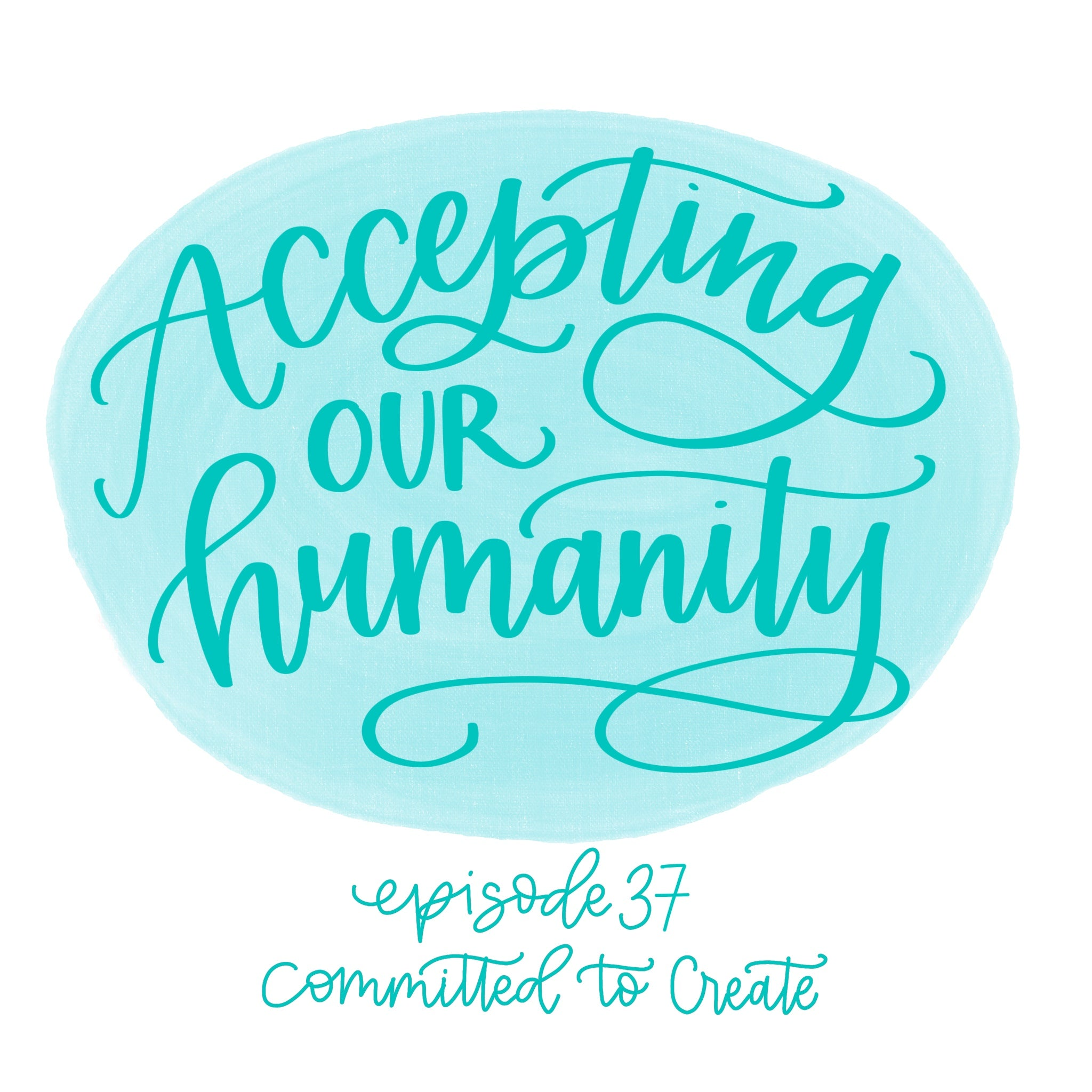 037: Accepting Our Humanity