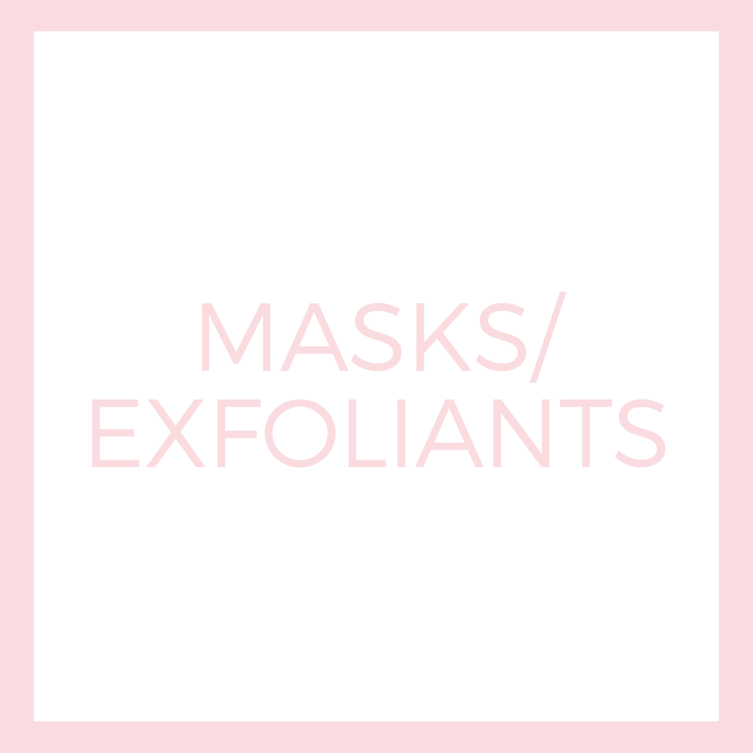EXFOLIANTS AND MASQUES