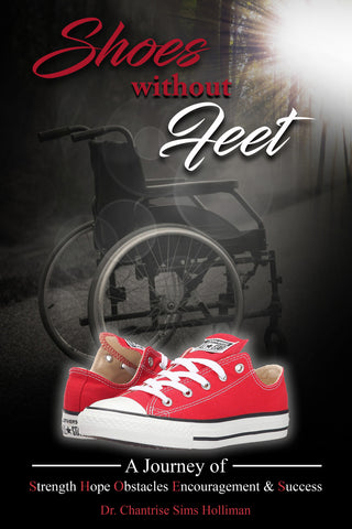 Shoes Without Feet: A Journey of Strength, Hope, Obstacles, Encouragement, & Success