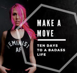 Make A Move: Ten Days To A Badass Life