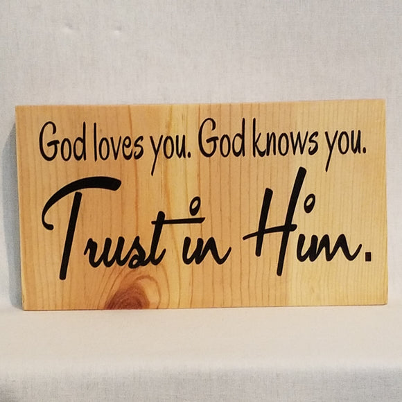 god loves you God knows you Trust in Him table top wood sign country inspirational religious humorous pine rustic home decor gift christian funny sunday school teacher youth leader pastor rustic cabin farmhouse
