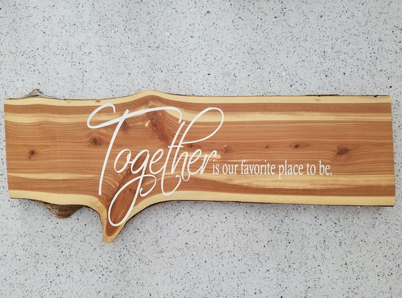 Together is Our Favorite Place to Be Handcrafted Raw Edge Cedar Wood Wall Art Sign