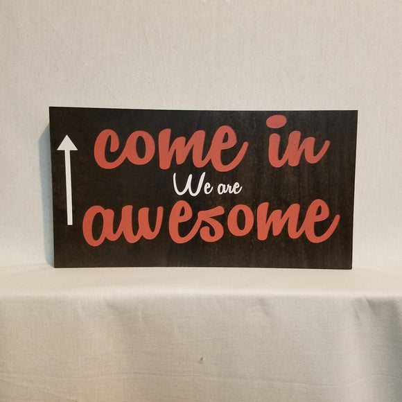 Come in we are Awesome Handcrafted Poplar Wood Wall Art or Table top Sign