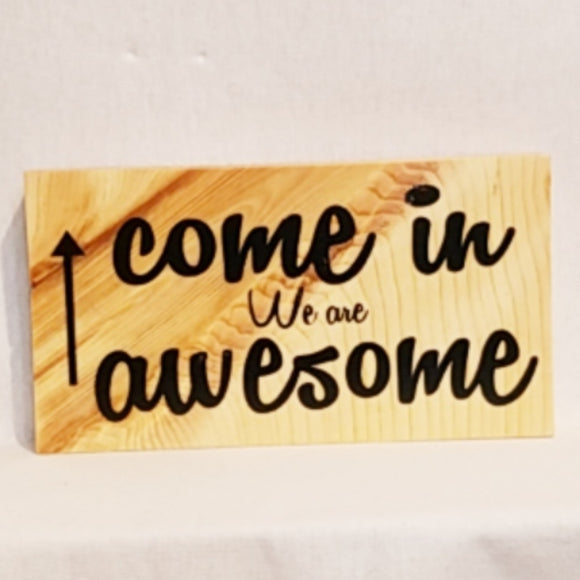 come in we are awesome welcome inspirational quote table top wood sign country inspirational religious humorous pine rustic home decor gift christian funny sunday school teacher youth leader pastor rustic cabin farmhouse