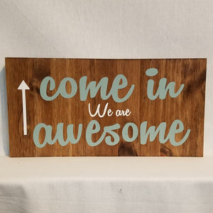 come in we are awesome humor funny mother's day gift country farmhouse cabin rustic home decor handmade hand crafted wood wall art sign