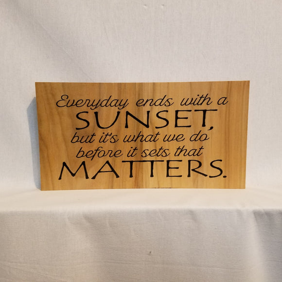 everyday ends with a sunset it is what you do before it sets that matters wood inspiraitonal sign wall art