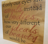 If Only Our Eyes Saw Souls Instead of Bodies Handcrafted Poplar Wood Wall Art or Table Top Sign