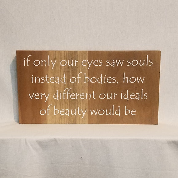 If Only Our Eye Saw Souls... Handcrafted Poplar Wood Wall Art or Table top Sign