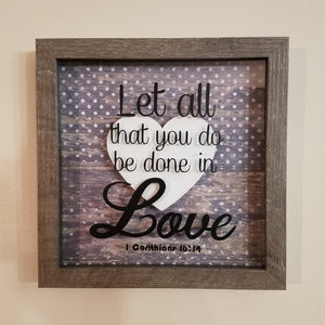 Let All That You Do Be Done In Love 1 Corinthians 16:14 Gray Barnwood Look Framed Shadow Box Wall Art or Table Top rustic farmhouse decor picture christian country living customizable