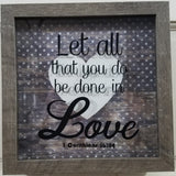 Let All That You Do Be Done In Love 1 Corinthians 16:14 Gray Barnwood Look Framed Shadow Box Wall Art or Table Top rustic farmhouse decor picture christian country living