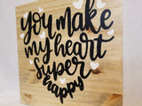 You Make My Heart Super Happy Handcrafted Pine Wood Wall Art