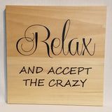 relax and accept the crazy natural funny humorous family sign mother's day gift home decor wood wall art