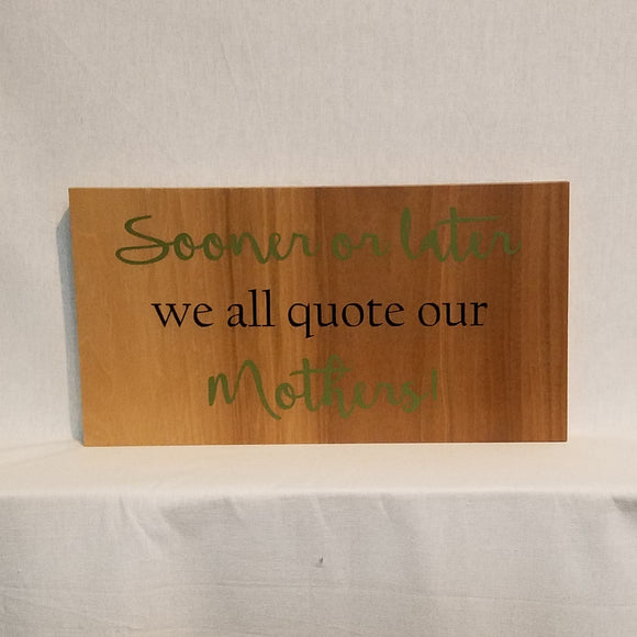soon or later we all quote out mothers mother's day gift humorous wood wall art sign home decor