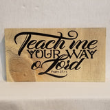 teach me your way o lord psalm 23:11 table top wood sign country inspirational religious humorous pine rustic home decor gift christian funny sunday school teacher youth leader pastor rustic cabin farmhouse