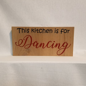 This Kitchen Is For Dancing Handcrafted Poplar Wood Wall Art Or Table Top Sign