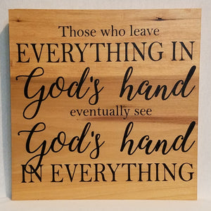 Those who leave everything in God's hand eventually see God's hand in everything wood wall art sign home decor natural hand made handcrafted