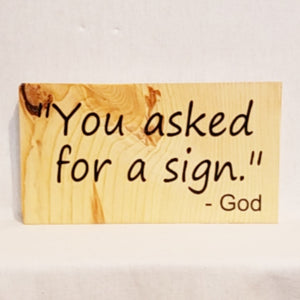 You asked for a sign God table top wood sign inspirational religious humorous pine rustic home decor gift christian funny sunday school teacher youth leader pastor