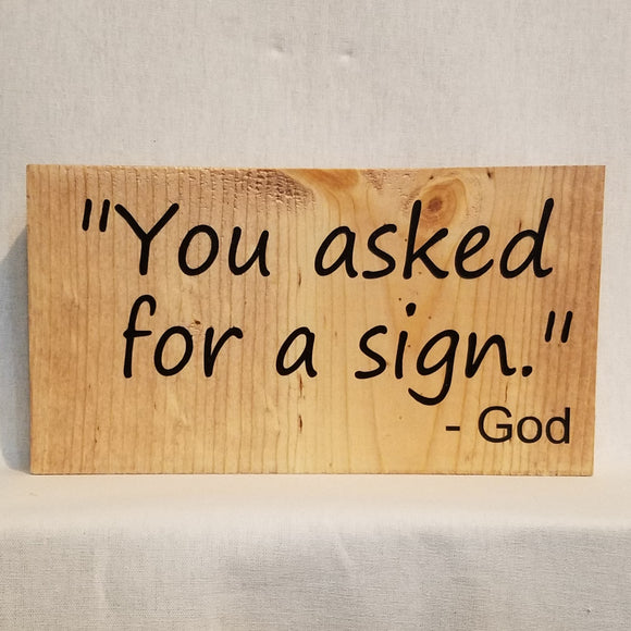 You asked for a sign God table top wood sign inspirational religious humorous