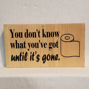 you don't know what you've got until it's gone bathroom decor wood table sign rustic natural country husband father's day gift brother farmhouse humorous funny white glove