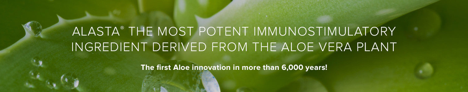 alasta® the most potent immunostimulatory ingredient derived from the Aloe Vera plant. The first Aloe innovation in more than 6,000 years!