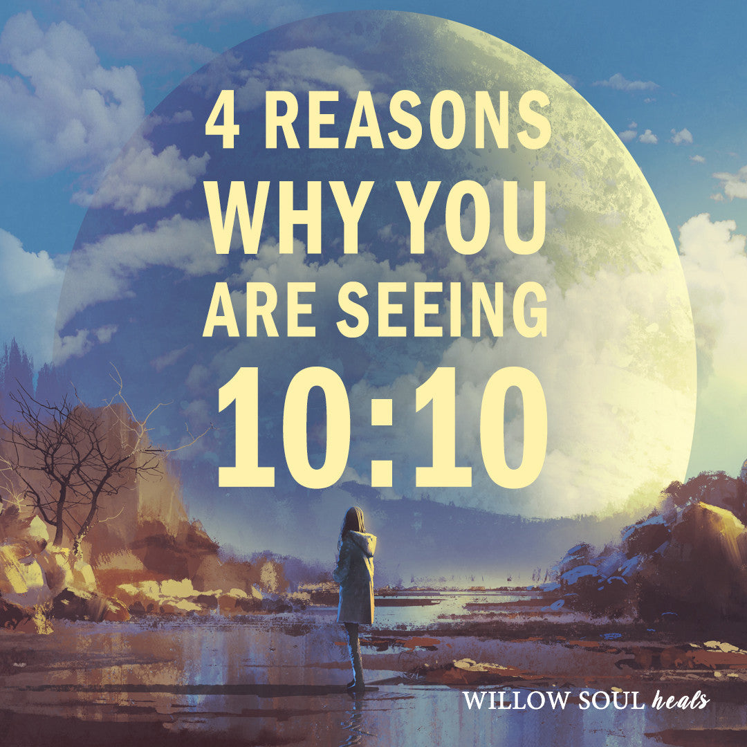 4 Reasons Why You Are Seeing 10:10 -- The Meaning of 1010