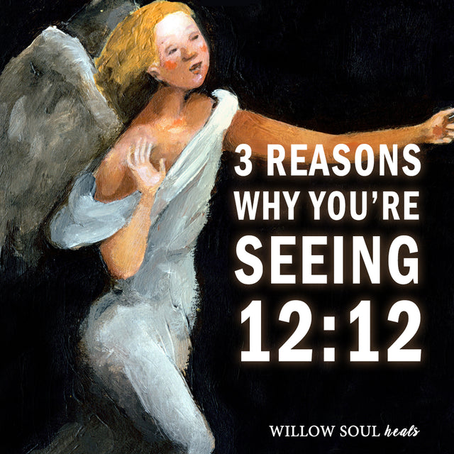 3 Reasons Why You're Seeing 12:12 -- The Meaning of 1212