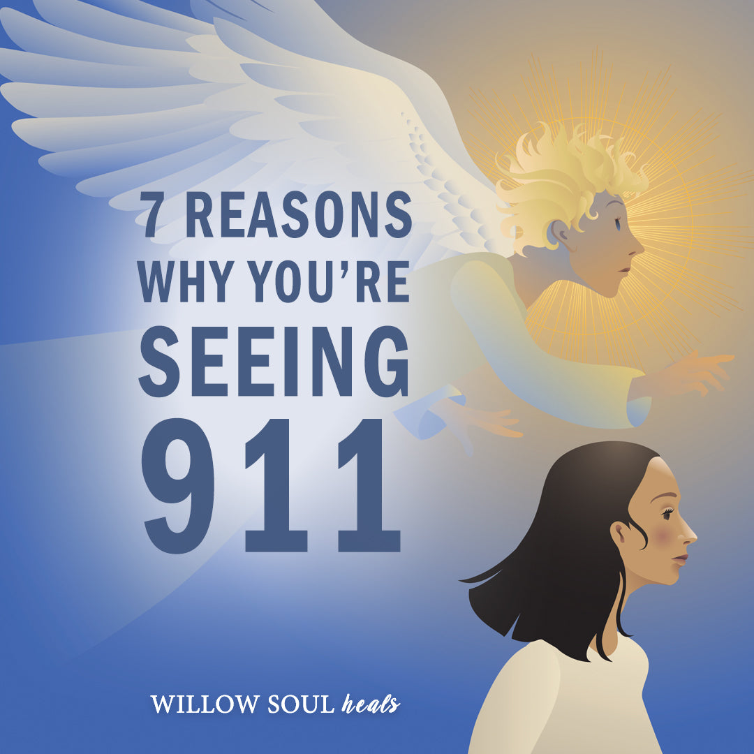 7 Reasons Why You Are Seeing 911 The Meaning Of 911 Willow Soul