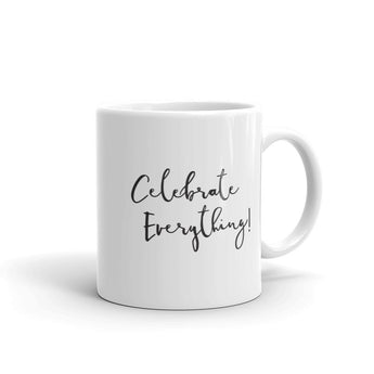 Celebrate Everything Mug