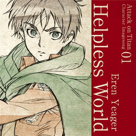 (Character Song) Attack On Titan Anime: Character Image Song Series Vol. 01 - Helpless World by Eren Yeager (CV. Yuki Kaji)