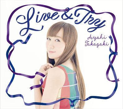 (Maxi Single) Ayahi Takagaki / Live & Try [Regular Edition]