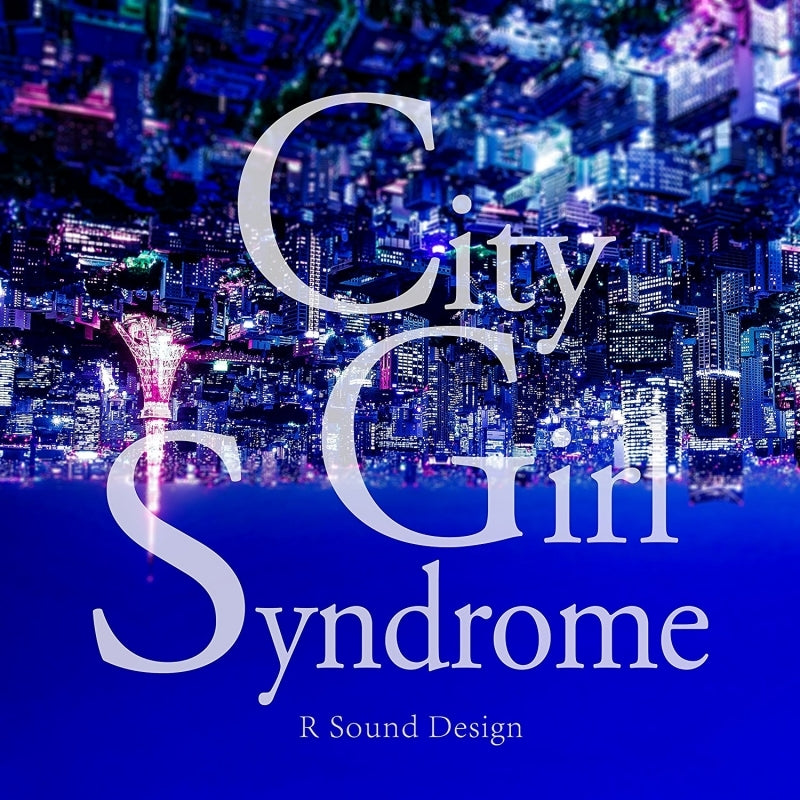 (Album) CITY GIRL SYNDROME by R SOUND DESIGN