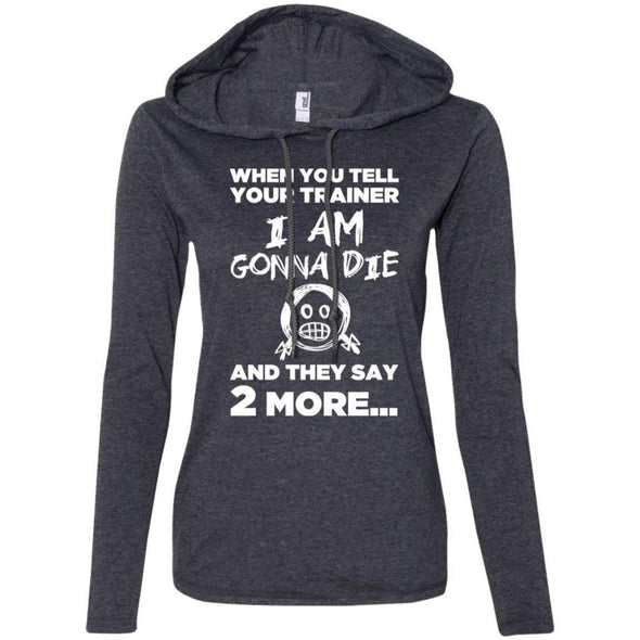 2 More When Trainer Says 2 More Apparel CustomCat 887L Anvil Ladies' LS T-Shirt Hoodie Heather Dark Grey/Dark Grey M