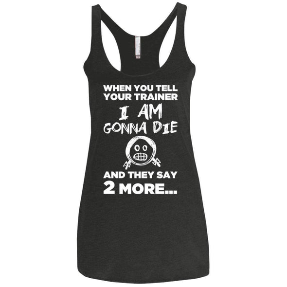2 More When Trainer Says 2 More Apparel CustomCat NL6733 Next Level Ladies' Triblend Racerback Tank Vintage Black X-Small