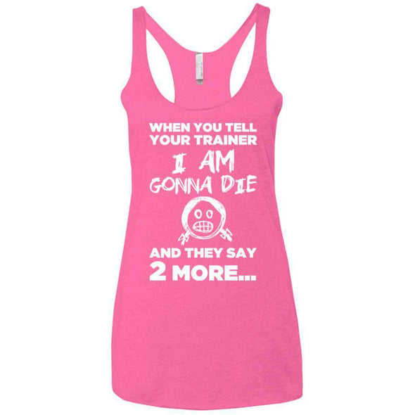 2 More When Trainer Says 2 More Apparel CustomCat NL6733 Next Level Ladies' Triblend Racerback Tank Vintage Pink X-Small